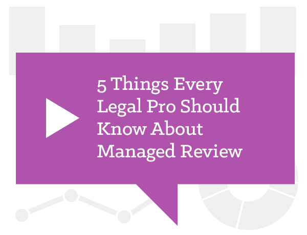 5 Things Every Legal Pro Should Know about Managed Review