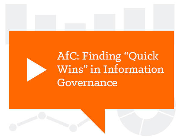 "Advice from Counsel: Finding ""Quick Wins"" in Information Governance"