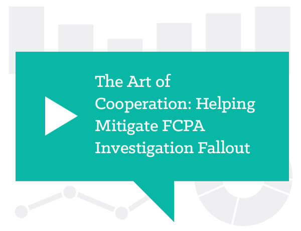 The Art of Cooperation: Helping Mitigate FCPA Investigation Fallout