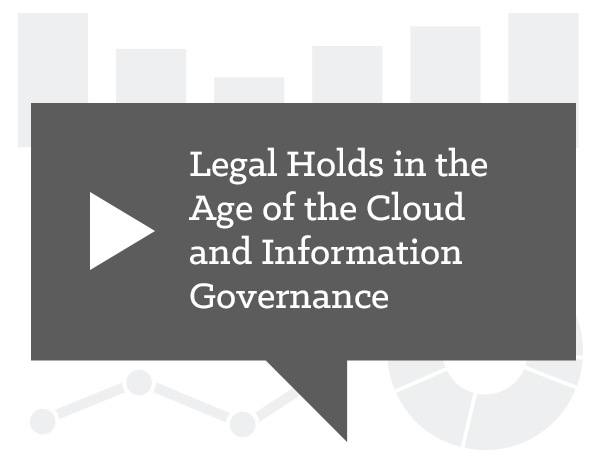 Legal Holds in the Age of the Cloud and Information Governance