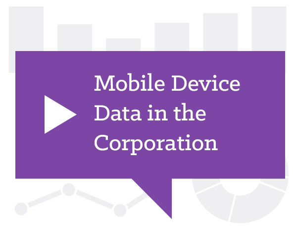Mobile Device Data in the Corporation