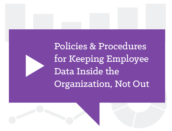 Policies & Procedures for Keeping Employee Data Inside the Organization, Not Out