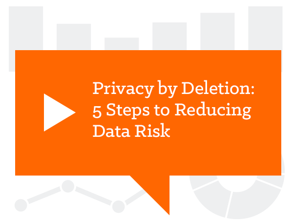Privacy by Deletion: 5 Steps to Reducing Data Risk