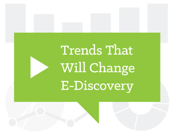 Trends that Will Change E-Discovery