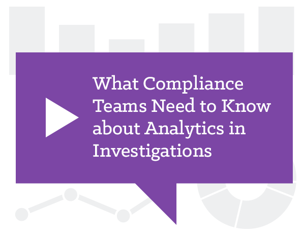What Compliance Teams Need to Know about Analytics in Investigations