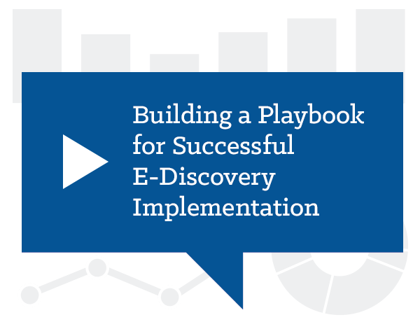 Building a Playbook for Successful E-Discovery Implementation