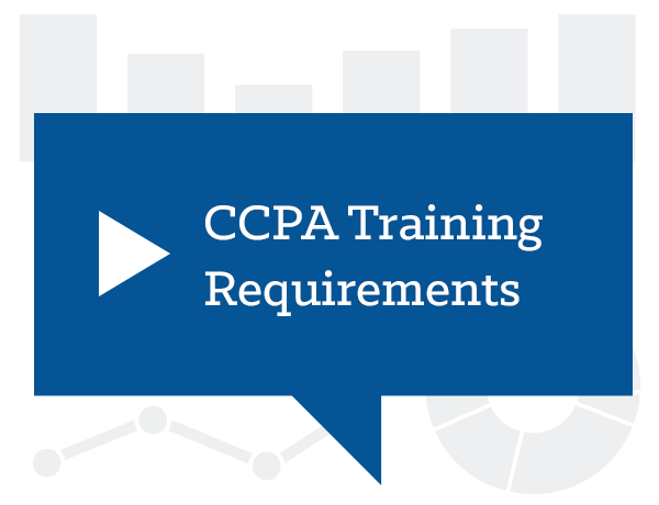 CCPA Training Requirements; Understanding and Operationalizing them for Efficiency and Compliance