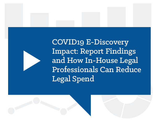 COVID-19 E-discovery Impact Report Findings & How In-House Legal Professionals Can Reduce Legal Spend