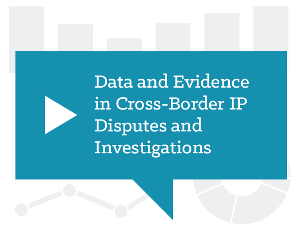 Data and Evidence Challenges in Cross-Border IP Disputes and Investigations: Key Developments and Practical Tips