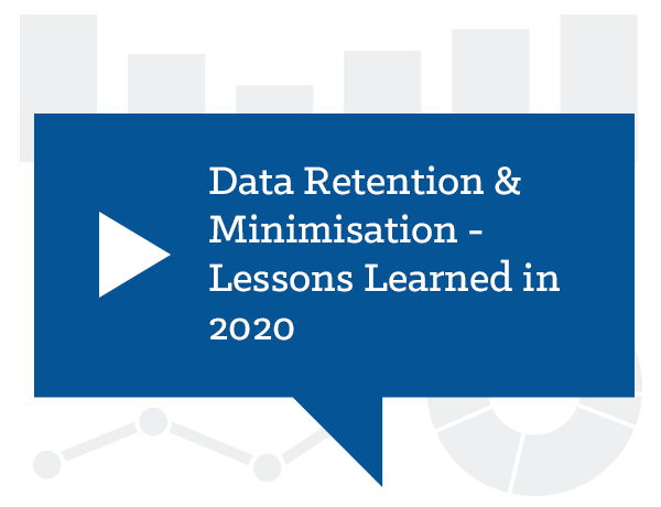 Data Retention & Minimisation - Lessons Learned in 2020