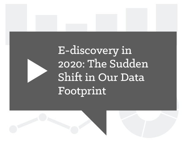 E-discovery in 2020: The Sudden Shift in Our Data Footprint