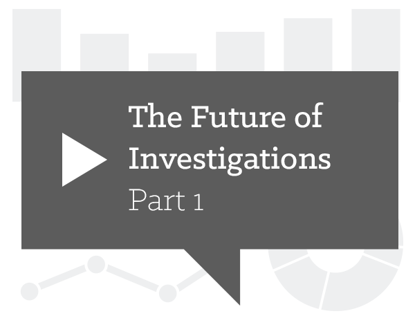 The Future of Investigations Part 1: Fighting Technology with Technology