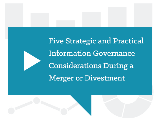 Five Strategic and Practical Information Governance Considerations During a Merger or Divestment