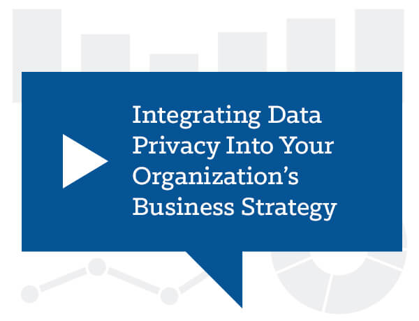 Integrating Data Privacy Into Your Organization's Business Strategy