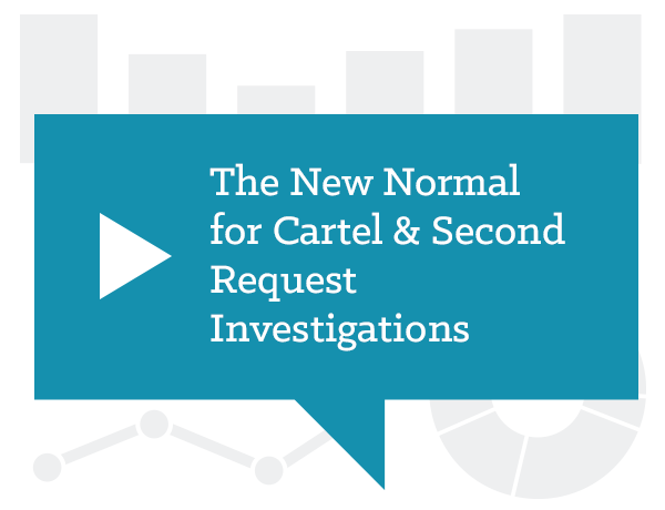 The New Normal for Cartel & Second Request Investigations