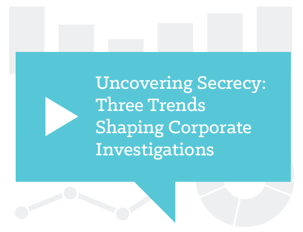 Uncovering Secrecy: Three Trends Shaping Corporate Investigations